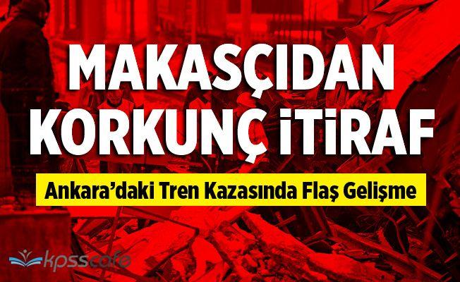 Ankara'daki Tren Kazasında Flaş Gelişme : Makası Değiştirmemiş Olabilirim