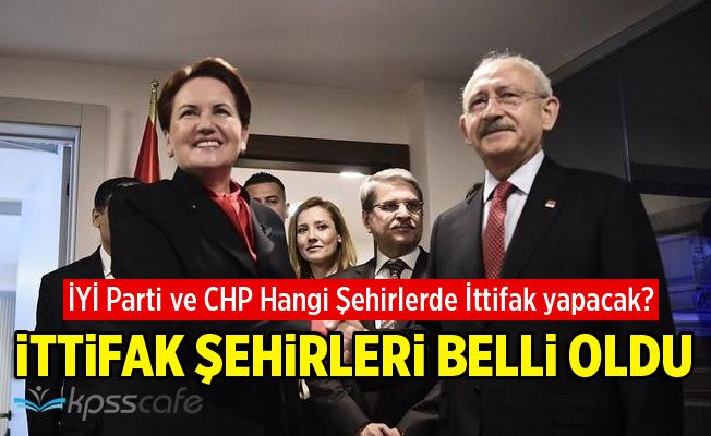 İyi Parti ve CHP Hangi Şehirlerde İttifak Yapacak