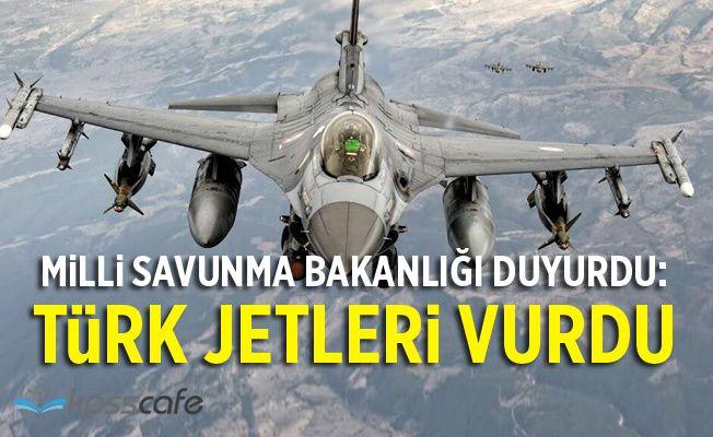 Milli Savunma Bakanlığı Duyurdu: Türk Jetleri Vurdu