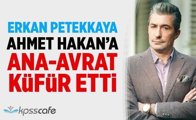 Erkan Petekkaya, Ahmet Hakan'a Ana-Avrat Küfür Etti