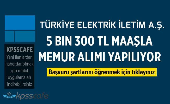 TEİAŞ 5 Bin 300 TL Maaşla Memur Alımı Yapıyor!