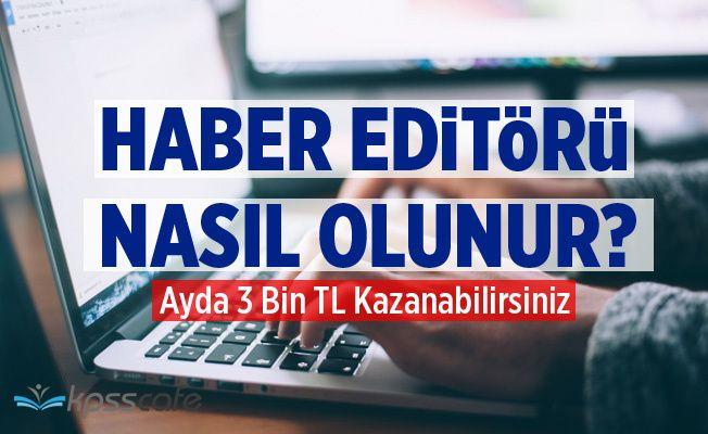 Haber Editörlüğü Yaparak Ayda 3 Bin TL Kazanabilirsiniz!