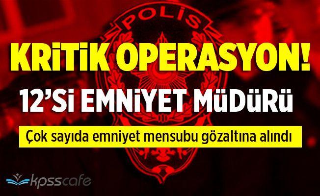 Kritik operasyon! Emniyet Müdürlerine Gözaltı!