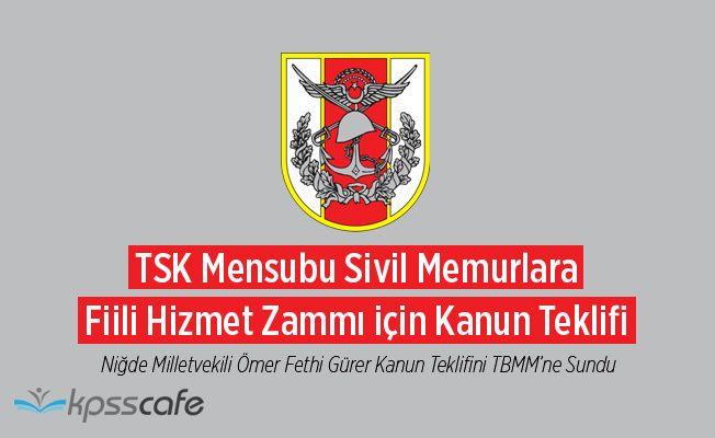 TSK Mensubu Sivil Memurlara Fiili Hizmet Zammı için Kanun Teklifi