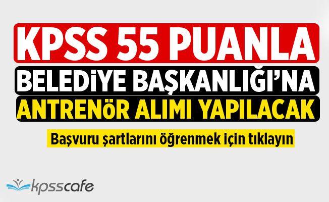 Belediye KPSS 55 Puanla Antrenör Alacak!