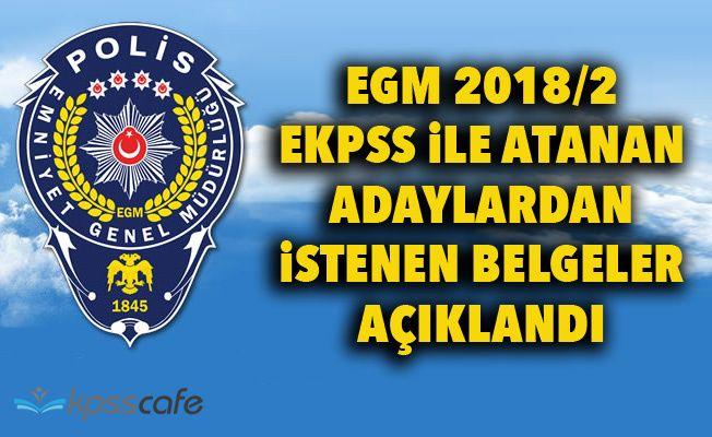 EGM 2018/2 EKPSS İle Atanan Adaylardan İstenilen Belgeleri Açıkladı!