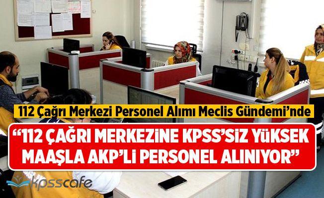 """""""112 Çağrı Merkezi'ne KPSS'siz Yüksek Maaşla AKP'li Personel Alınıyor"""""""
