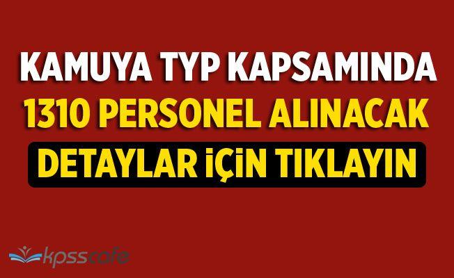 Kamuya TYP Kapsamında 1310 Personel Alınacak!