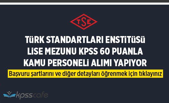Türk Standartları Enstitüsü (TSE) Lise Mezunu KPSS 60 Puanla Kamu Personeli Alımı Yapıyor!