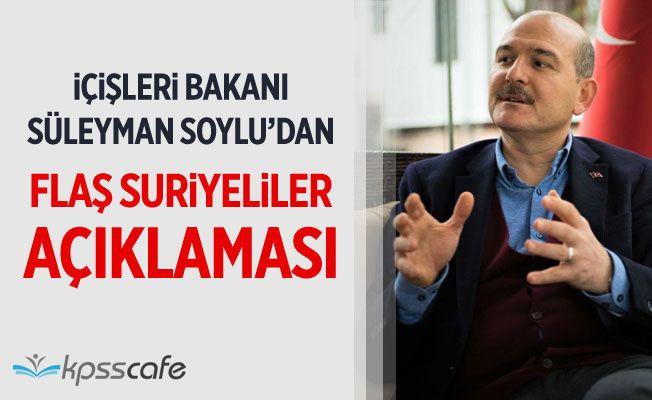 İçişleri Bakanı Süleyman Soylu'dan Flaş Suriyeliler Açıklaması!