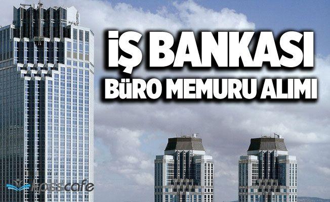 İş Bankası Lise Mezunu Büro Memuru Alımı