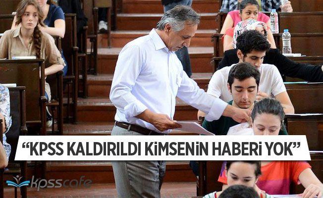 """""""KPSS Kaldırıldı Kimsenin Haberi Yok"""""""