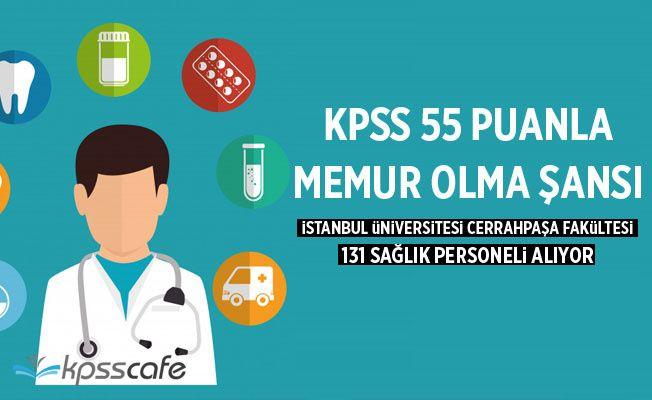KPSS 55 Puanla Memur Olma Şansı! İstanbul Üniversitesi Cerrahpaşa 131 Sağlık Personeli Alıyor!