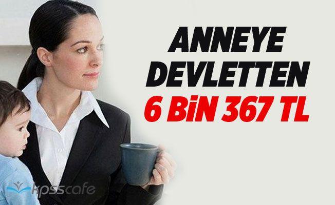 Anneye Devletten En Az 6 bin 367 TL!
