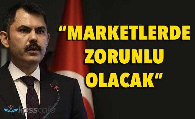 Bakan Kurum Açıkladı: Bütün Marketler Bez Torba ve File Zorunlu Olacak!