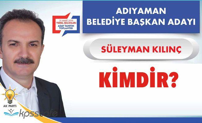 Ak Parti Adıyaman Belediye Başkan Adayı Süleyman Kılınç Kimdir!