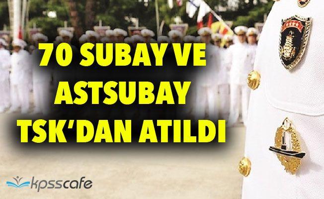 70 Subay ve Astsubay TSK'dan Atıldı!