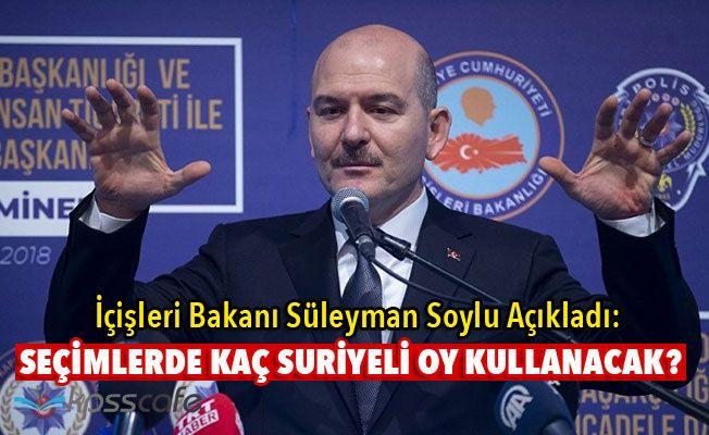 İçişleri Bakanı Süleyman Soylu Seçimlerde Oy Kullanacak Suriyeli Sayısını Açıkladı!