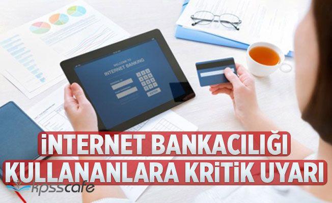 İnternet bankacılığını kullananlara önemli uyarı!