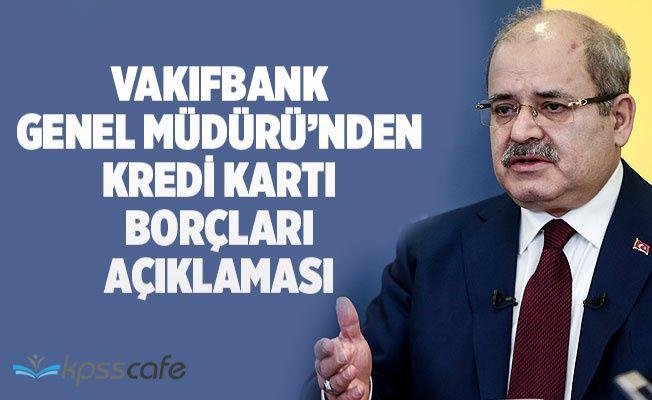 Vakıfbank Müdüründen Kredi Kartı Borçları Açıklaması!