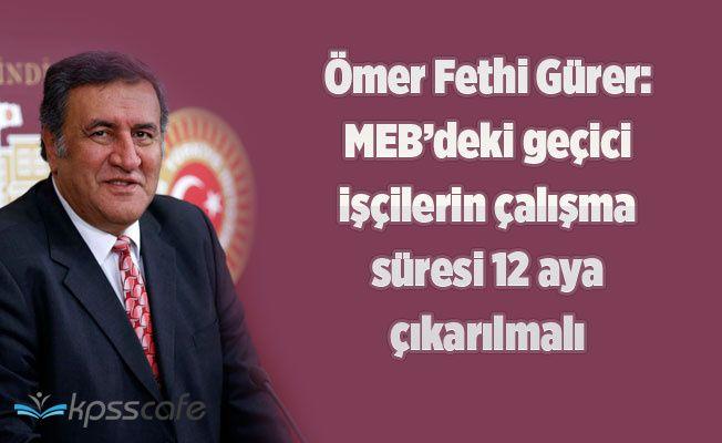 """Gürer: """"MEB'deki geçici işçilerin çalışma süresi 12 aya çıkarılmalı"""""""