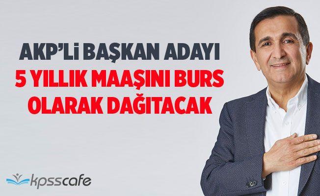 AKP'li Başkan Adayı 5 Yıllık Maaşını Burs Olarak Dağıtacak!