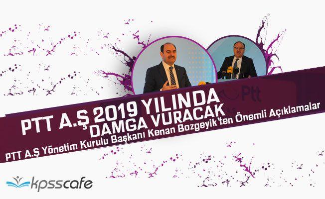 """""""PTT A.Ş, 2019 yılına damgasını vuracak"""""""