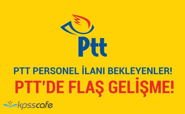 PTT'de İlanı Bekleyenler! PTT'de Flaş Gelişme!