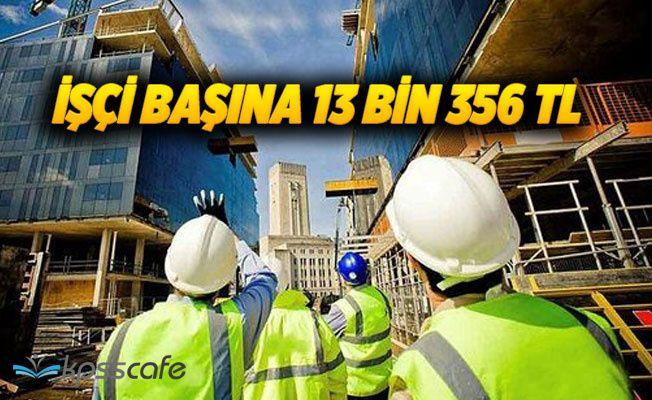 İşçi başına 13 bin 356 TL!