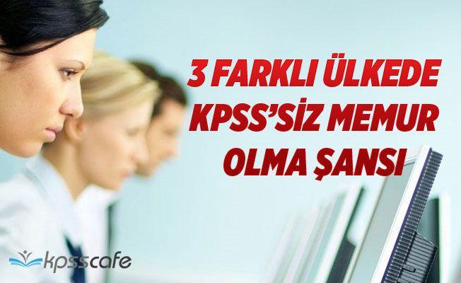 3 Ülkede KPSS'siz Memur Olma Şansı!