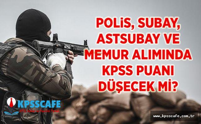 Polis, Subay, Astsubay ve Memur Alımında KPSS Puanı Düşecek mi?