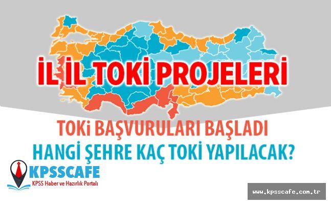 TOKİ Başvuruları Başladı! İşte İl İl Toki Projeleri! Hangi Şehre Kaç TOKİ Yapılacak?
