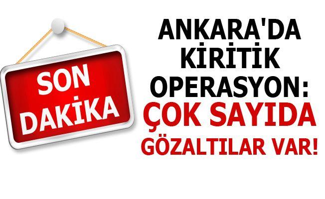 Ankara'da Kiritik Operasyon:Çok sayıda Gözaltılar var!