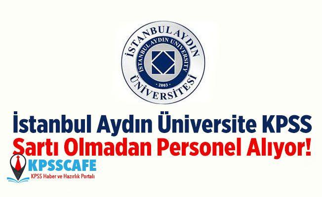 İstanbul Aydın Üniversite KPSS Şartı Olmadan Personel Alıyor!