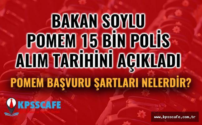Bakan Soylu POMEM 15 Bin Polis Alım Tarihini Açıkladı!