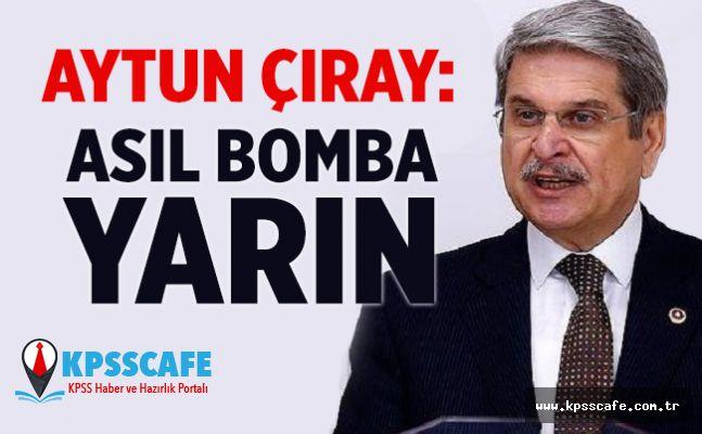 İYİ Partili Aytun Çıray: Asıl Bomba Yarın