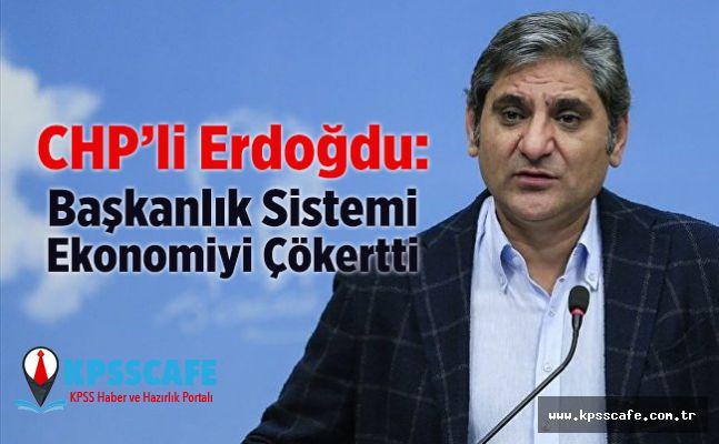 CHP'li Aykut Erdoğdu: Başkanlık sistemi ekonomiyi çökertti