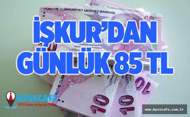 İŞKUR'dan Günlük 85 lira...