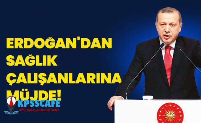 Erdoğan'dan sağlık çalışanlarına müjde