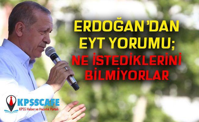 Erdoğan'dan EYT yorumu: Onlar ne istediklerini bilmiyorlar