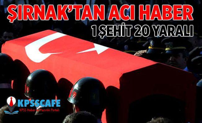 Şırnak'tan acı haber: 1 şehit, 20 yaralı