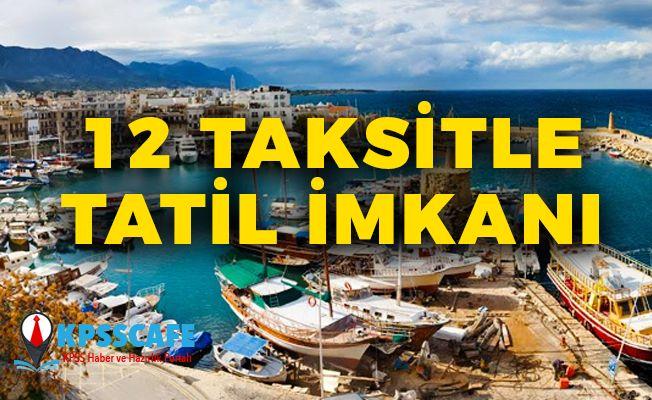 12 Taksitle Tatil İmkanı!