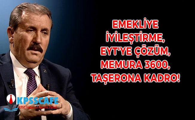 BBP Genel başkanı Mustafa Destici'den Emekliye iyileştirme, EYT'ye çözüm, Memura 3600, Taşerona Kadro!