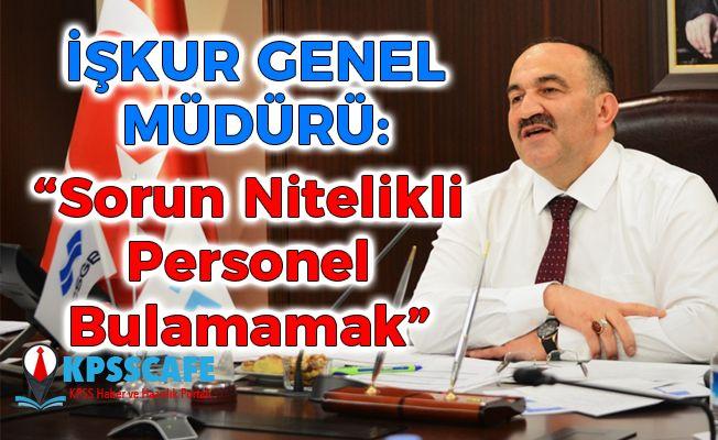 """İşkur Genel Müdürü Uzunkaya: """"Sorun Nitelikli Personel Bulamamak!"""""""