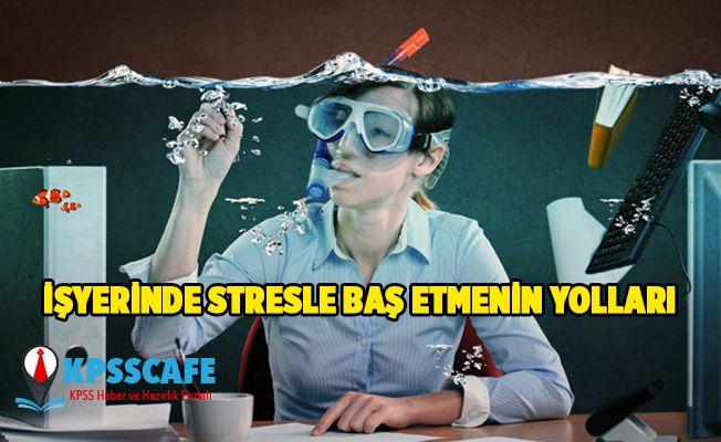 İş Yerinde Stresle Baş Etmenin Yolları!