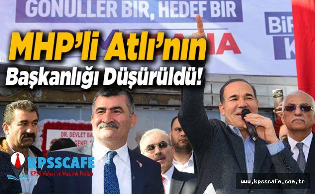 MHP'li Atlı'nın Başkanlığı Düşürüldü!