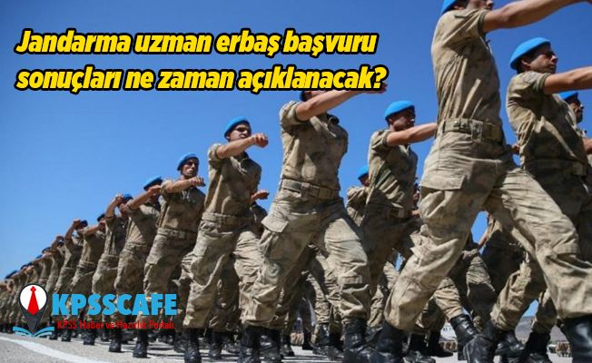 Jandarma uzman erbaş başvuru sonuçları ne zaman açıklanacak?