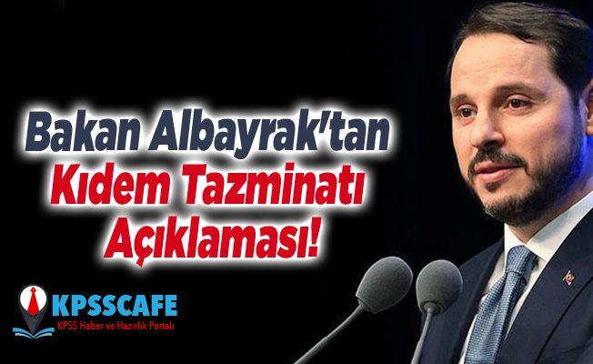 Bakan Albayrak'tan Kıdem Tazminatı Açıklaması!