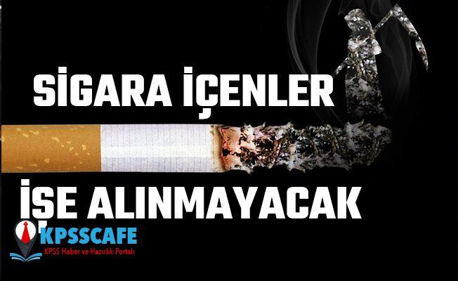 Sigara İçenler İşe Alınmayacak!