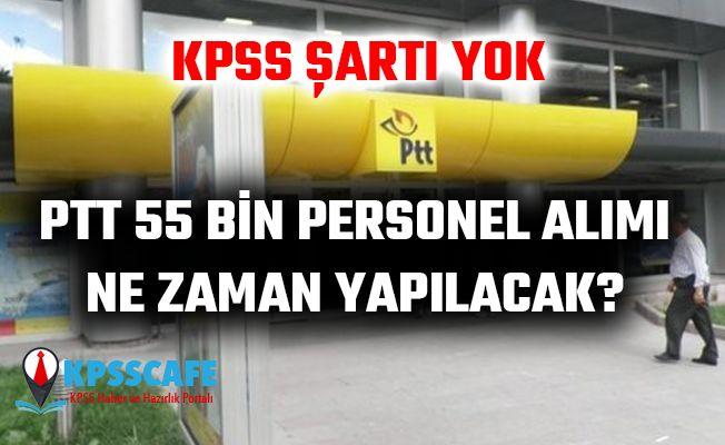 KPSS şartsız sınavsız PTT 55 bin memur alımı ne zaman yapılacak?
